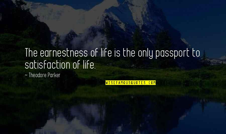 Earnestness Quotes By Theodore Parker: The earnestness of life is the only passport