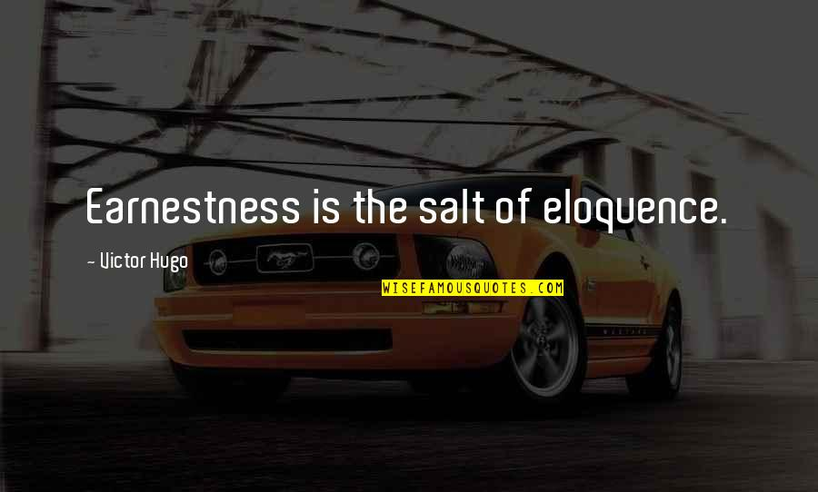 Earnestness Quotes By Victor Hugo: Earnestness is the salt of eloquence.