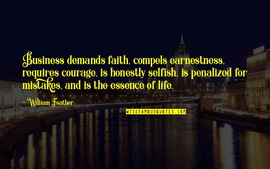 Earnestness Quotes By William Feather: Business demands faith, compels earnestness, requires courage, is