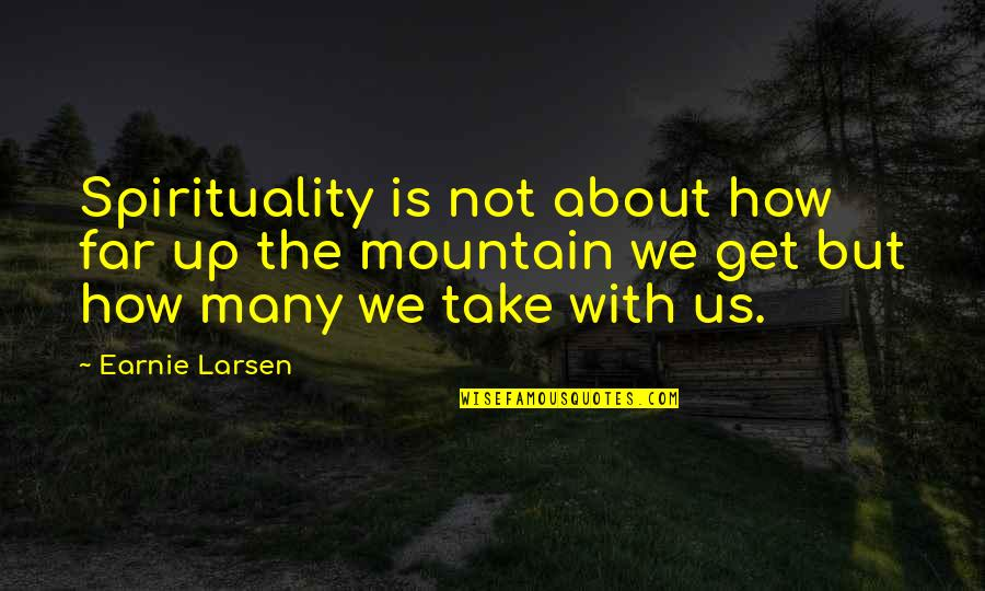 Earnie Quotes By Earnie Larsen: Spirituality is not about how far up the