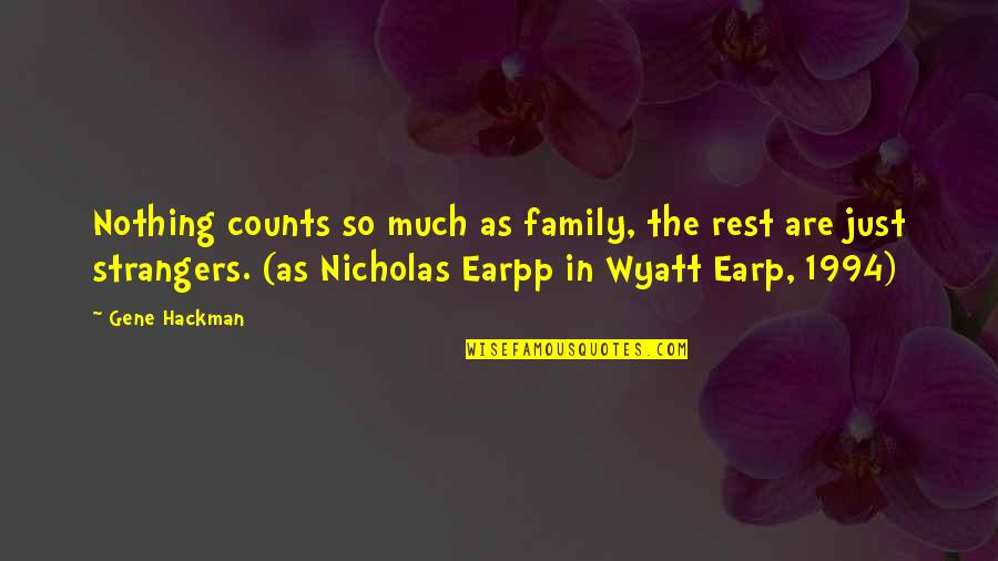 Earp Quotes By Gene Hackman: Nothing counts so much as family, the rest