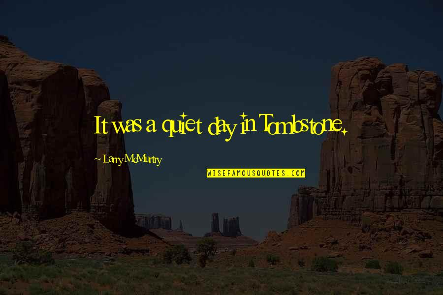 Earp Quotes By Larry McMurtry: It was a quiet day in Tombstone.