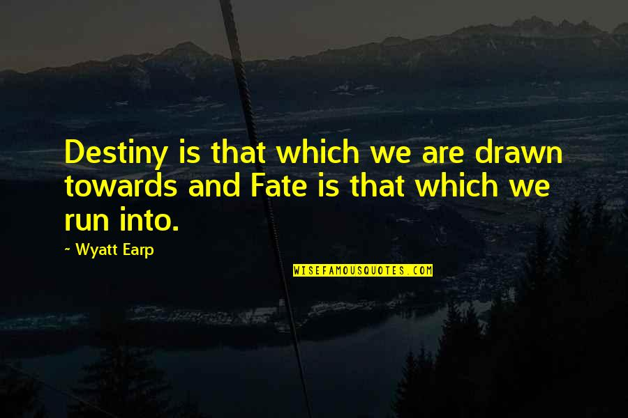 Earp Quotes By Wyatt Earp: Destiny is that which we are drawn towards