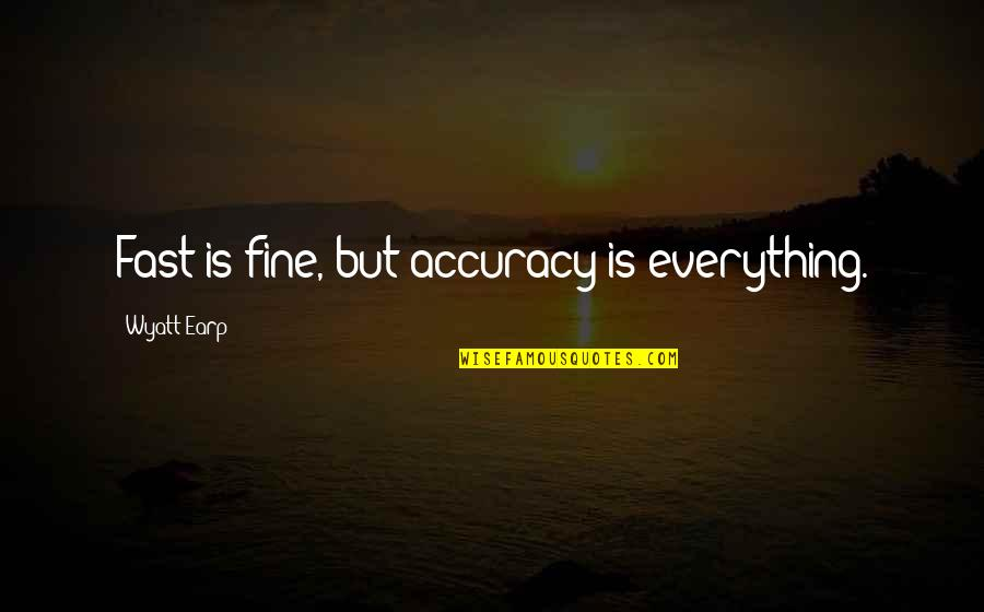 Earp Quotes By Wyatt Earp: Fast is fine, but accuracy is everything.