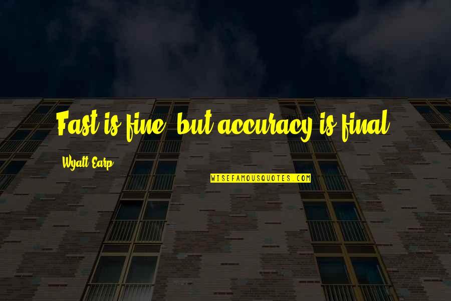 Earp Quotes By Wyatt Earp: Fast is fine, but accuracy is final.