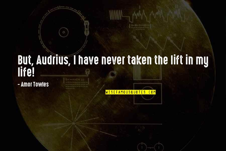 Earred Quotes By Amor Towles: But, Audrius, I have never taken the lift
