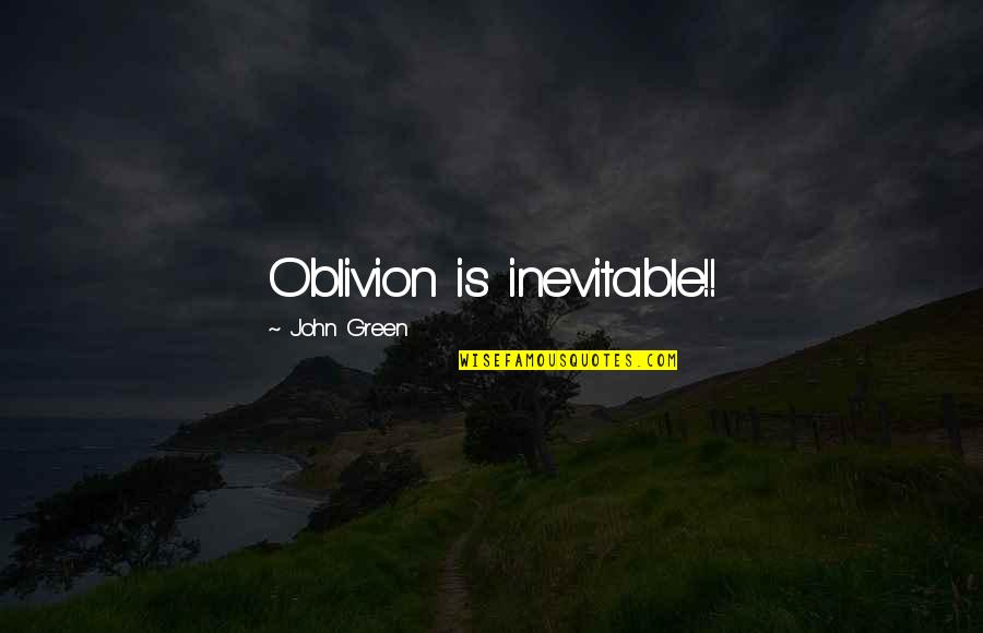 Earred Quotes By John Green: Oblivion is inevitable!!