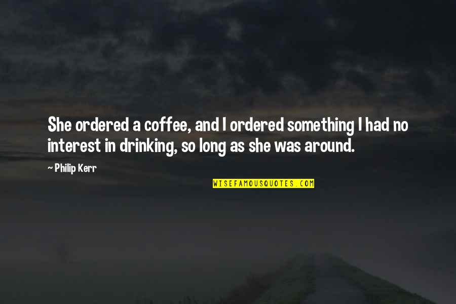 Earred Quotes By Philip Kerr: She ordered a coffee, and I ordered something