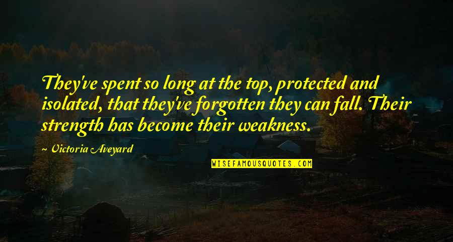 Earred Quotes By Victoria Aveyard: They've spent so long at the top, protected