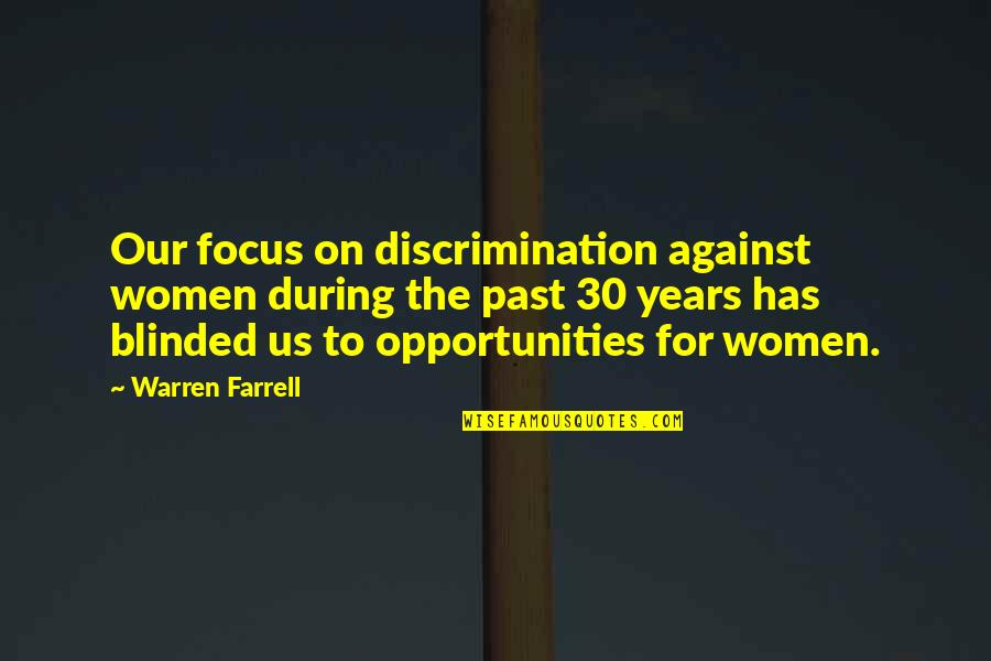 Earred Quotes By Warren Farrell: Our focus on discrimination against women during the