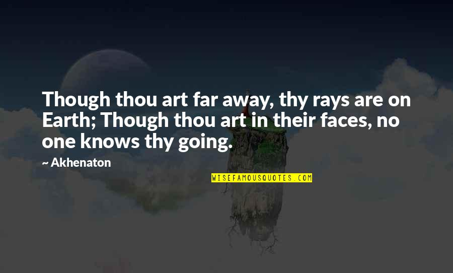 Earth And Art Quotes By Akhenaton: Though thou art far away, thy rays are