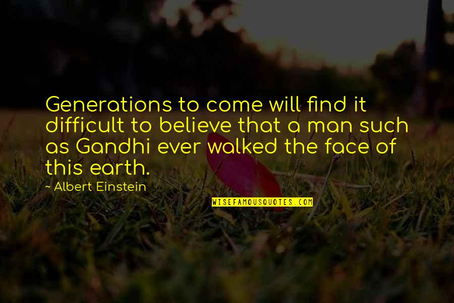Earth And Art Quotes By Albert Einstein: Generations to come will find it difficult to