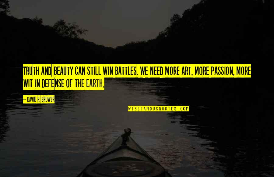 Earth And Art Quotes By David R. Brower: Truth and beauty can still win battles. We