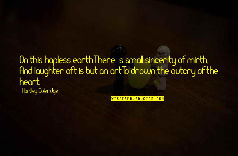 Earth And Art Quotes By Hartley Coleridge: On this hapless earth There 's small sincerity