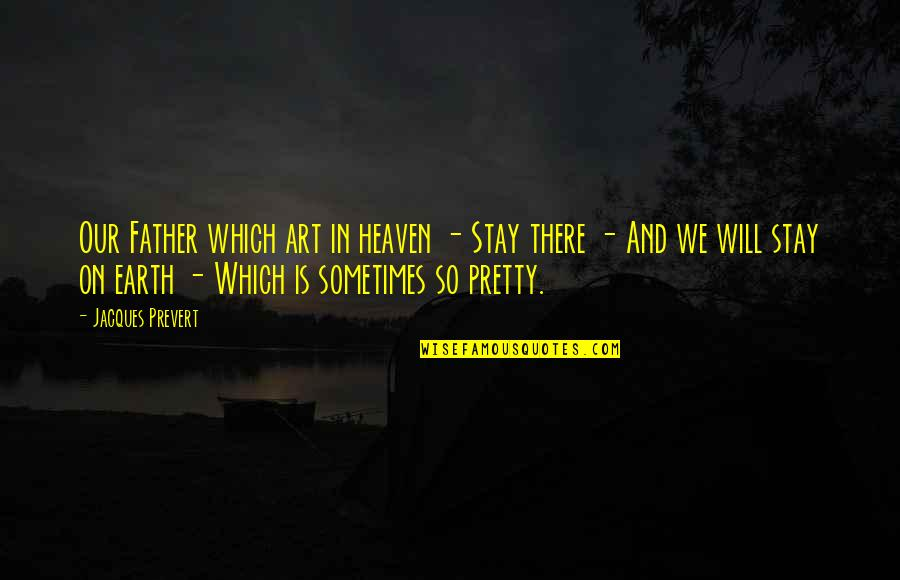 Earth And Art Quotes By Jacques Prevert: Our Father which art in heaven - Stay