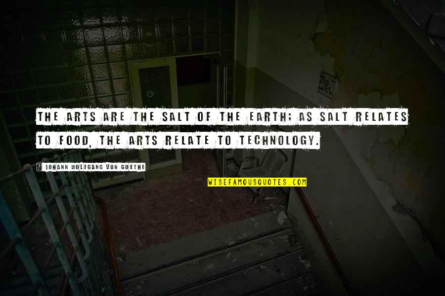 Earth And Art Quotes By Johann Wolfgang Von Goethe: The arts are the salt of the earth;