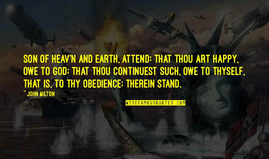 Earth And Art Quotes By John Milton: Son of Heav'n and Earth, Attend: that thou
