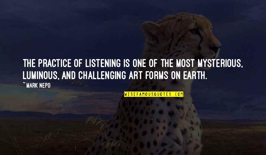 Earth And Art Quotes By Mark Nepo: The practice of listening is one of the