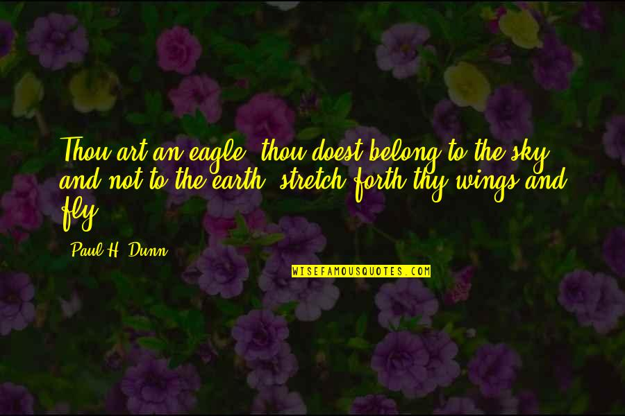 Earth And Art Quotes By Paul H. Dunn: Thou art an eagle, thou doest belong to