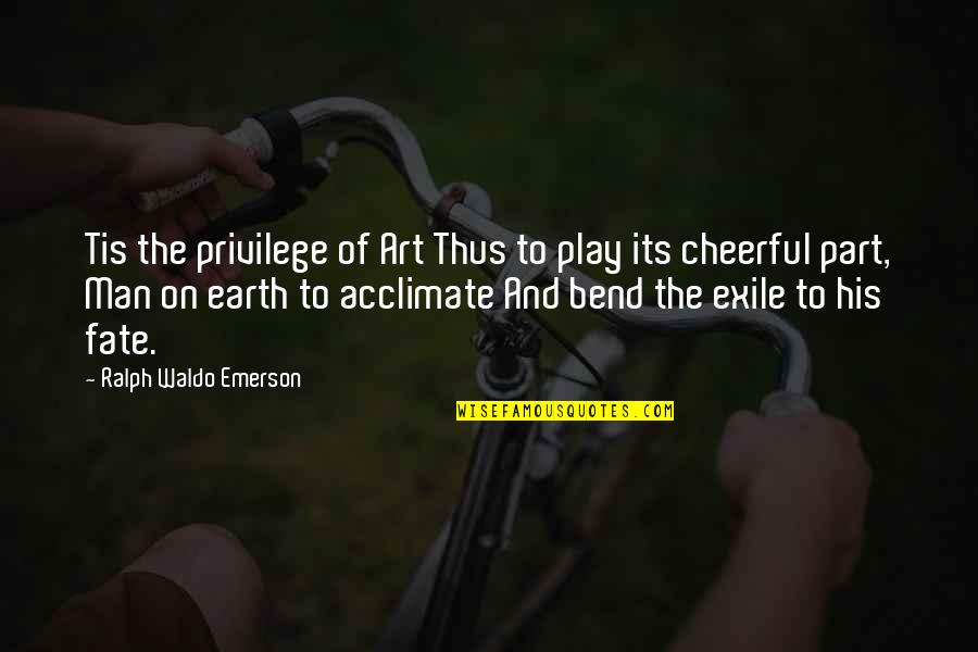 Earth And Art Quotes By Ralph Waldo Emerson: Tis the privilege of Art Thus to play