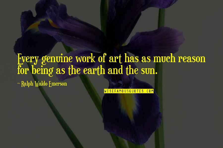 Earth And Art Quotes By Ralph Waldo Emerson: Every genuine work of art has as much
