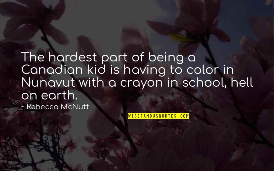 Earth And Art Quotes By Rebecca McNutt: The hardest part of being a Canadian kid