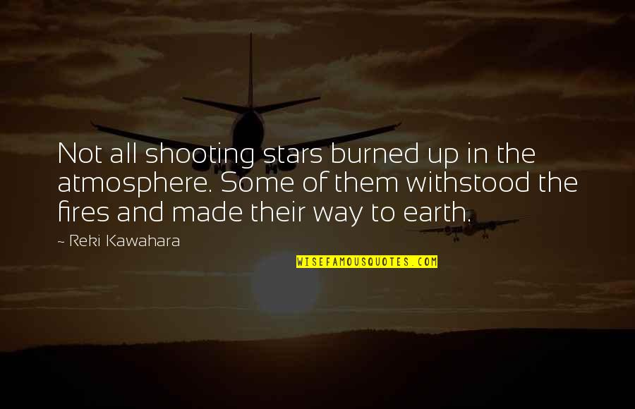 Earth And Art Quotes By Reki Kawahara: Not all shooting stars burned up in the