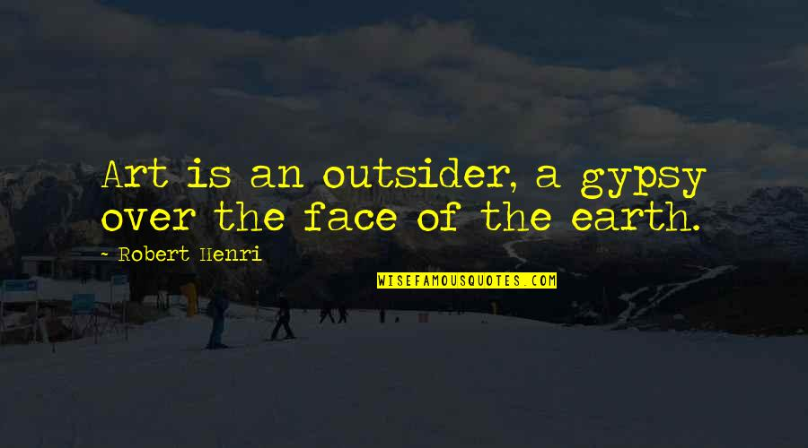 Earth And Art Quotes By Robert Henri: Art is an outsider, a gypsy over the