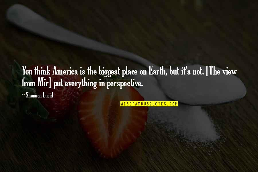 Earth And Art Quotes By Shannon Lucid: You think America is the biggest place on