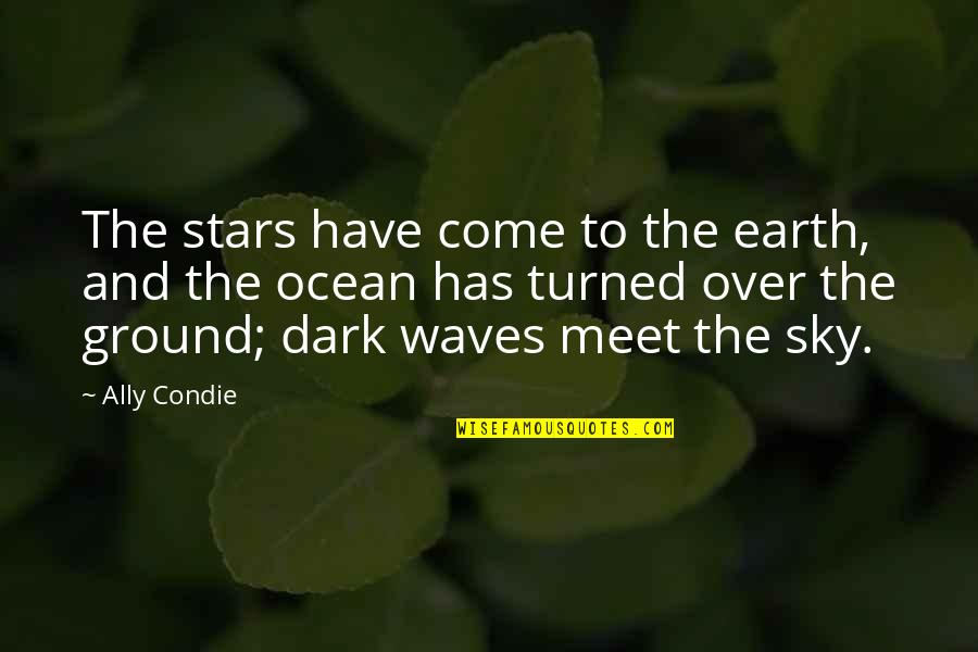 Earth And Sky Meet Quotes By Ally Condie: The stars have come to the earth, and
