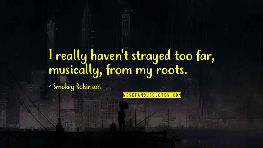 Earth And Sky Meet Quotes By Smokey Robinson: I really haven't strayed too far, musically, from