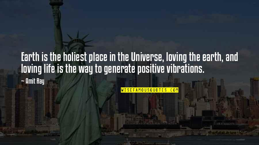 Earth And Universe Quotes By Amit Ray: Earth is the holiest place in the Universe,