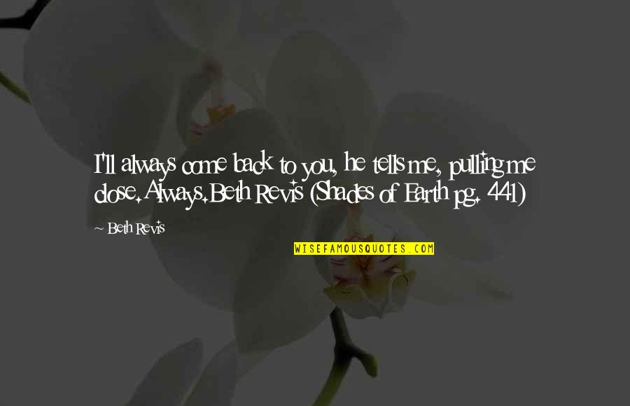 Earth And Universe Quotes By Beth Revis: I'll always come back to you, he tells