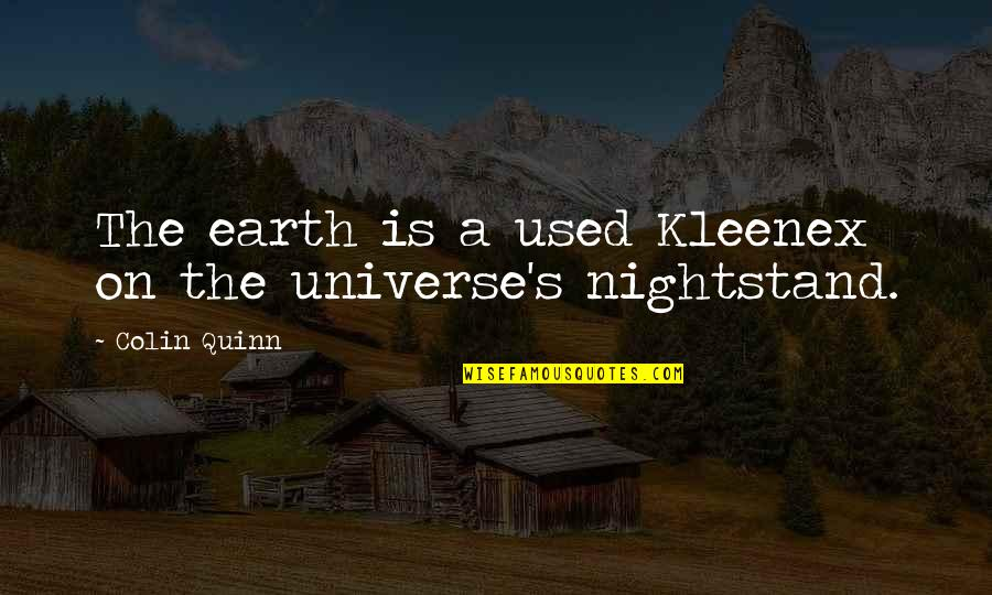 Earth And Universe Quotes By Colin Quinn: The earth is a used Kleenex on the