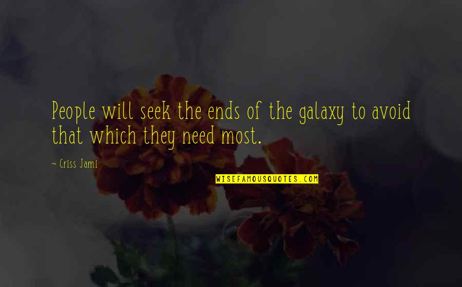Earth And Universe Quotes By Criss Jami: People will seek the ends of the galaxy