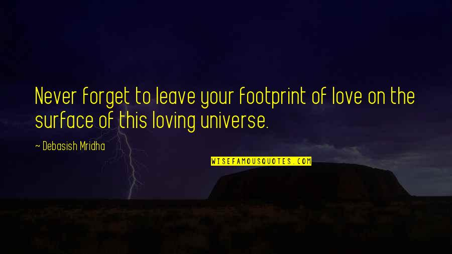 Earth And Universe Quotes By Debasish Mridha: Never forget to leave your footprint of love
