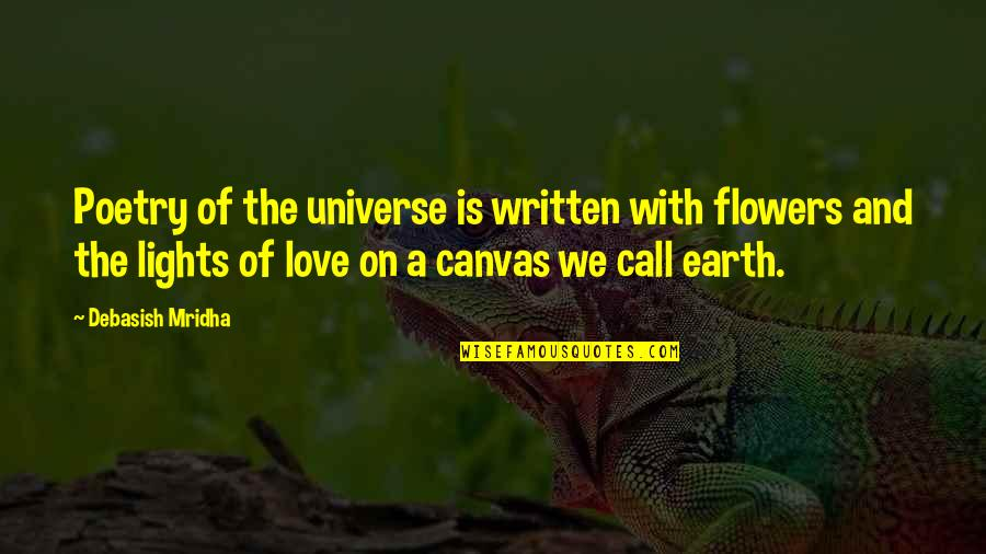 Earth And Universe Quotes By Debasish Mridha: Poetry of the universe is written with flowers