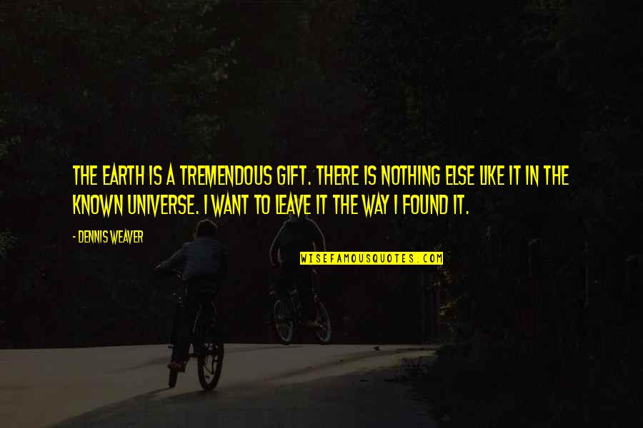 Earth And Universe Quotes By Dennis Weaver: The earth is a tremendous gift. There is