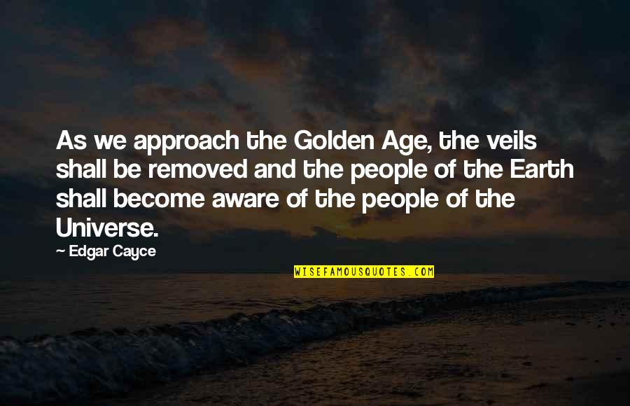 Earth And Universe Quotes By Edgar Cayce: As we approach the Golden Age, the veils