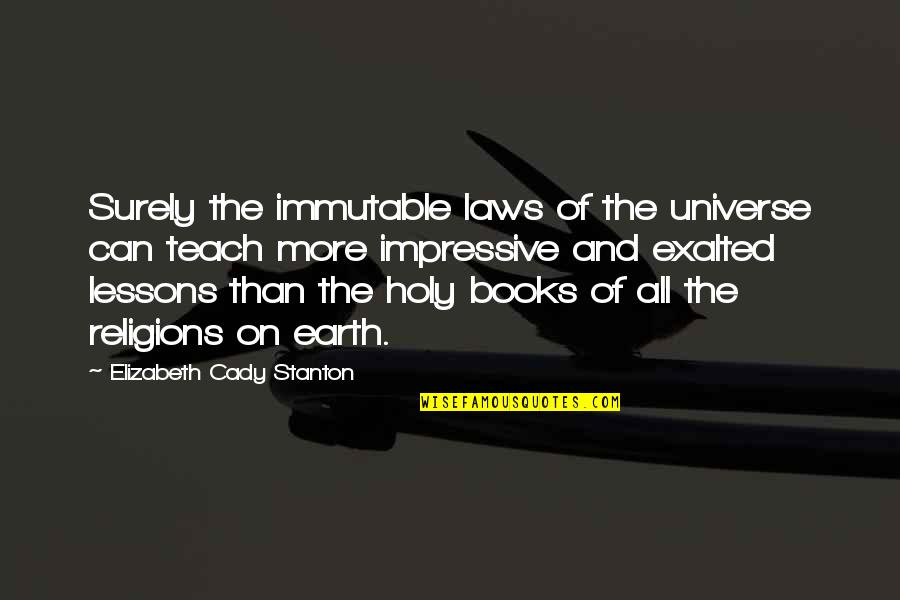 Earth And Universe Quotes By Elizabeth Cady Stanton: Surely the immutable laws of the universe can