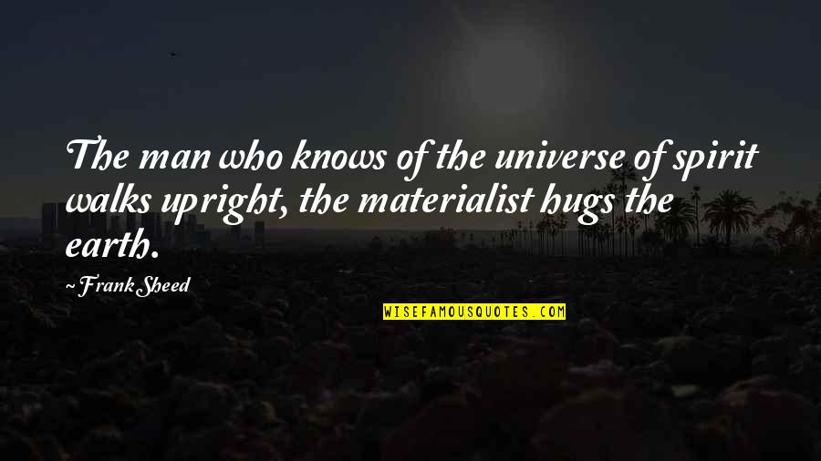 Earth And Universe Quotes By Frank Sheed: The man who knows of the universe of