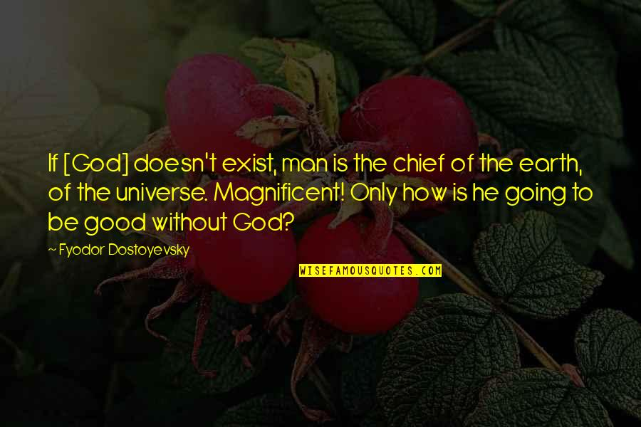 Earth And Universe Quotes By Fyodor Dostoyevsky: If [God] doesn't exist, man is the chief