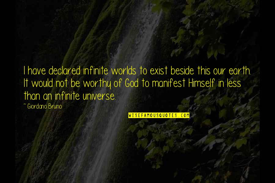 Earth And Universe Quotes By Giordano Bruno: I have declared infinite worlds to exist beside