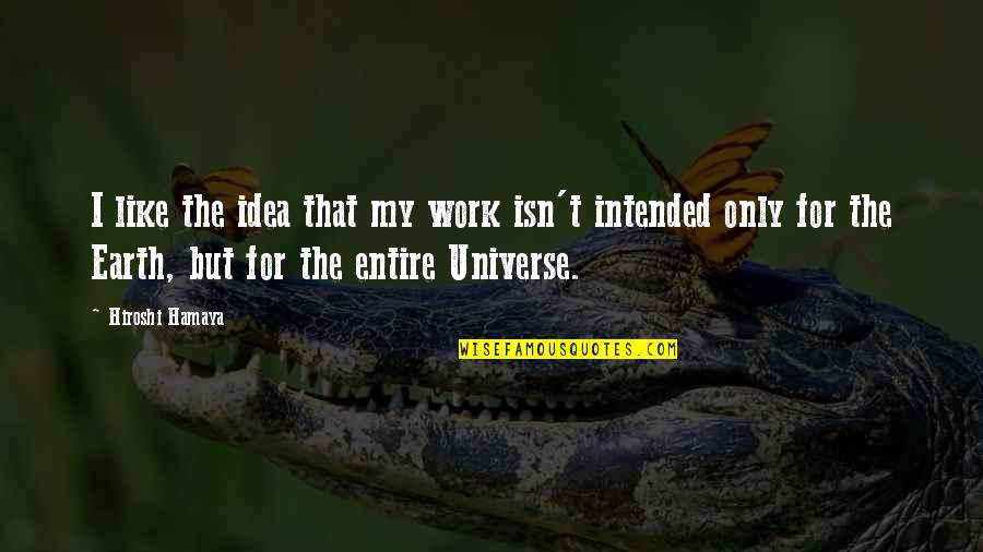 Earth And Universe Quotes By Hiroshi Hamaya: I like the idea that my work isn't