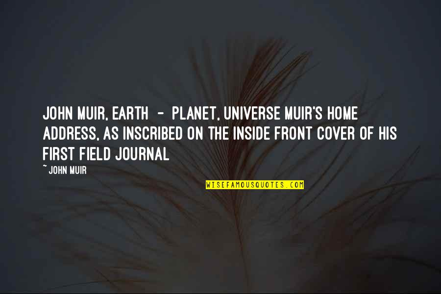 Earth And Universe Quotes By John Muir: John Muir, Earth - planet, Universe[Muir's home address,