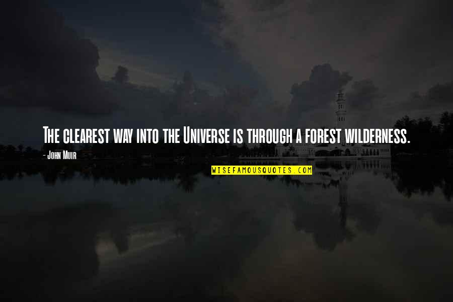 Earth And Universe Quotes By John Muir: The clearest way into the Universe is through