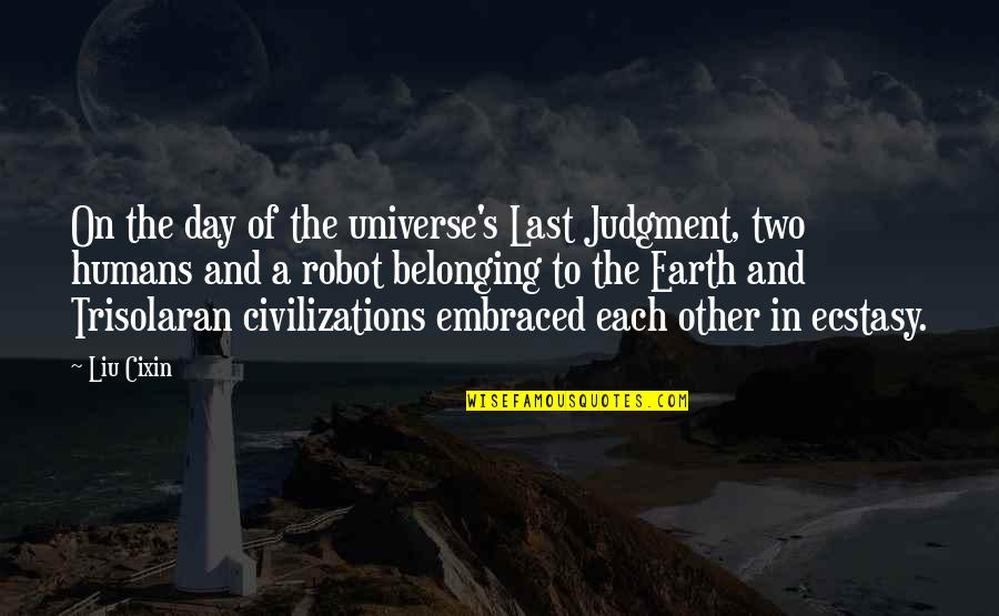 Earth And Universe Quotes By Liu Cixin: On the day of the universe's Last Judgment,