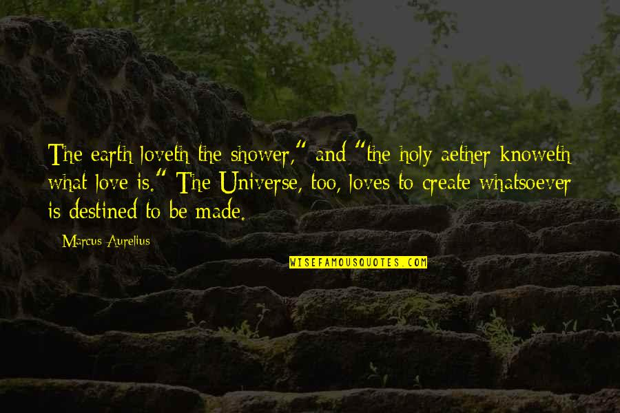 "Earth And Universe Quotes By Marcus Aurelius: The earth loveth the shower,"" and ""the holy"