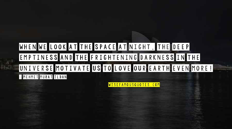 Earth And Universe Quotes By Mehmet Murat Ildan: When we look at the space at night,