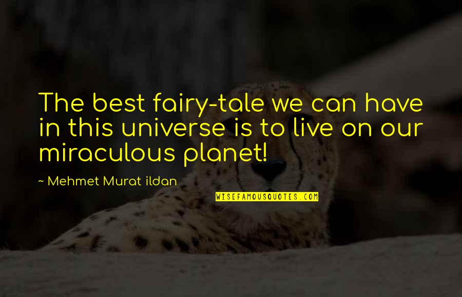 Earth And Universe Quotes By Mehmet Murat Ildan: The best fairy-tale we can have in this